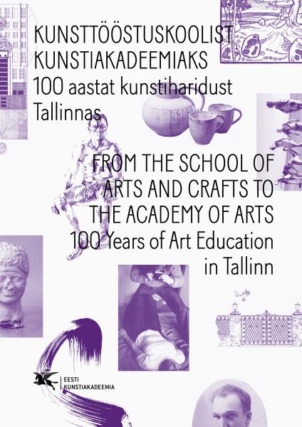 """Artiklikogumiku """"Kunsttööstuskoolist Kunstiakadeemiaks. 100 aastat kunstiharidust Tallinnas"""" esikaas"""