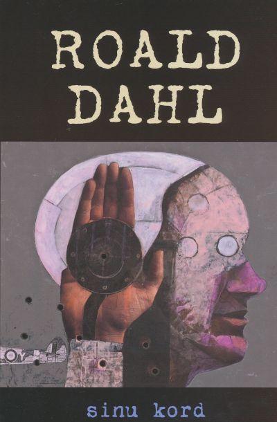 """""""Sinu kord. Kümme lugu lenduritest ja lendamisest"""" – Roald Dahl"""